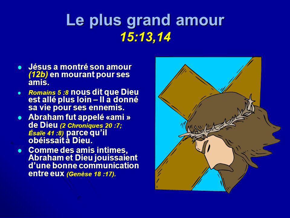 Le plus grand amour 15:13,14Jésus a montré son amour (12b) en mourant pour ses amis.
