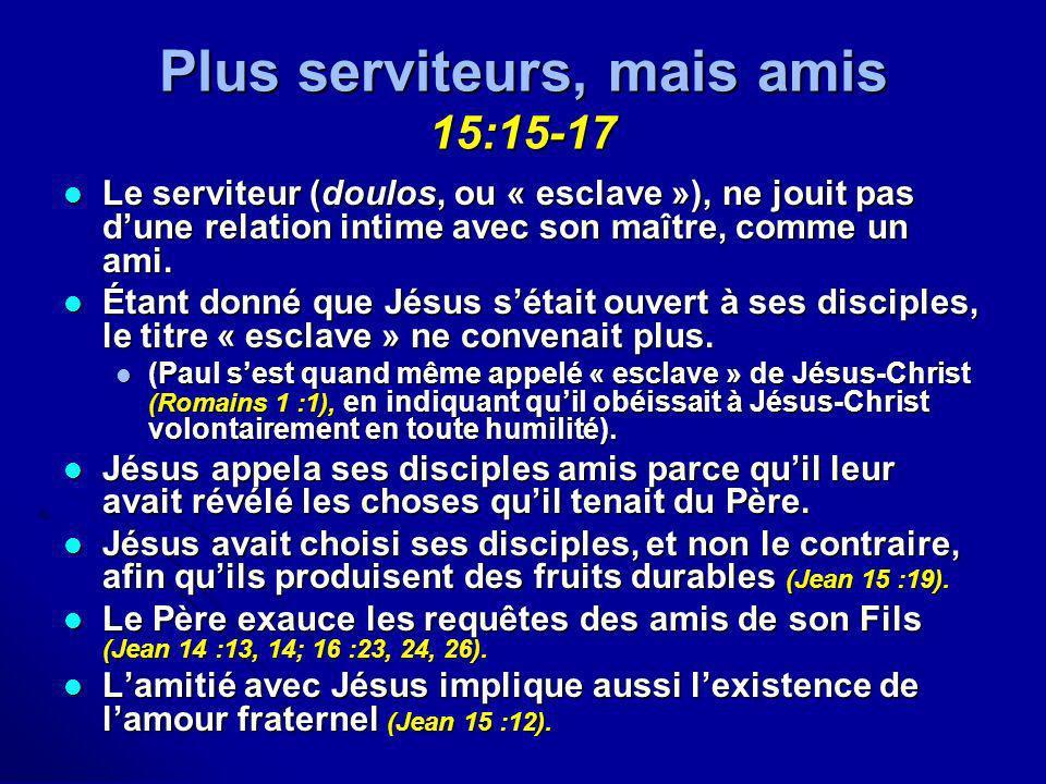 Plus serviteurs, mais amis 15:15-17