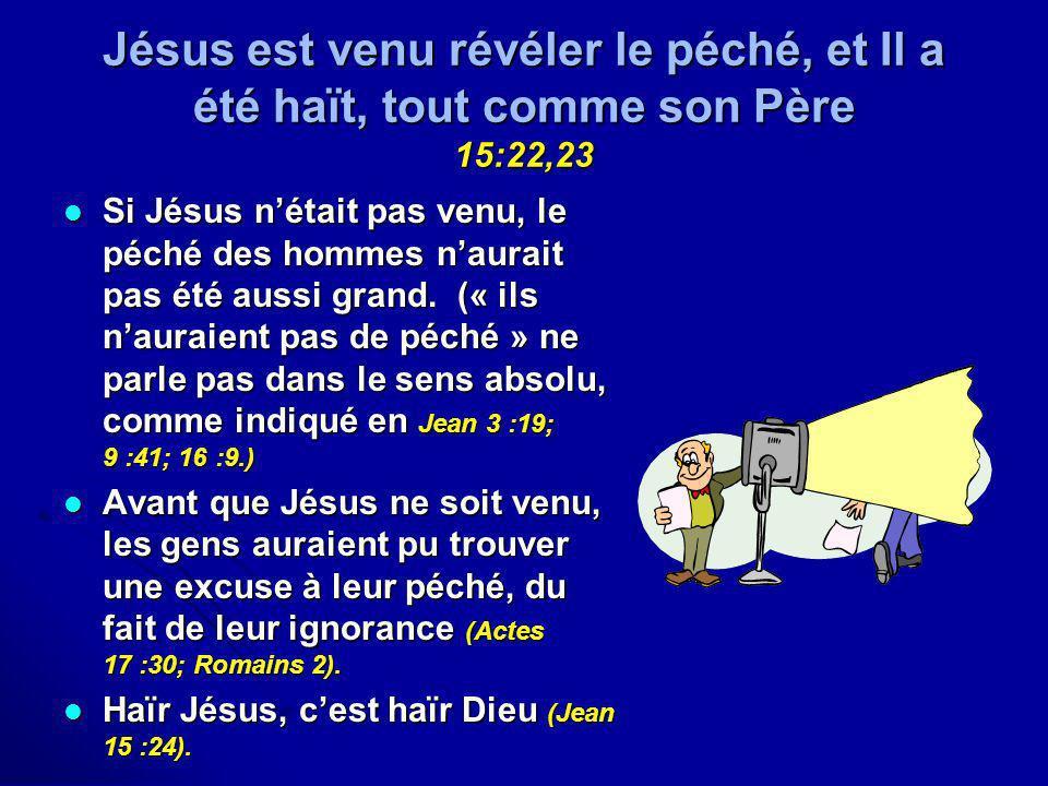 Jésus est venu révéler le péché, et Il a été haït, tout comme son Père 15:22,23