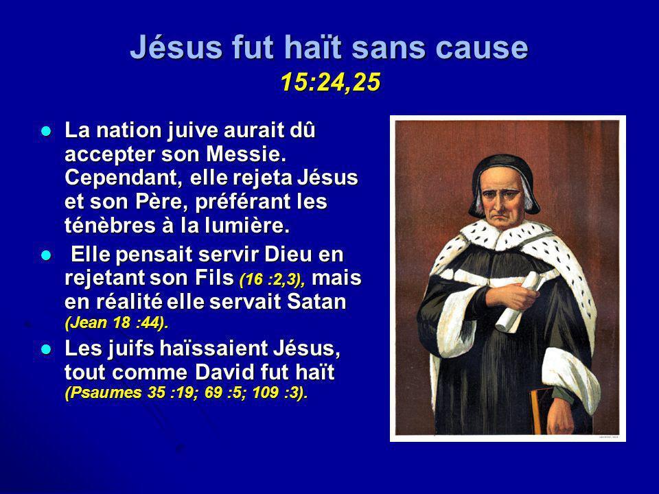 Jésus fut haït sans cause 15:24,25