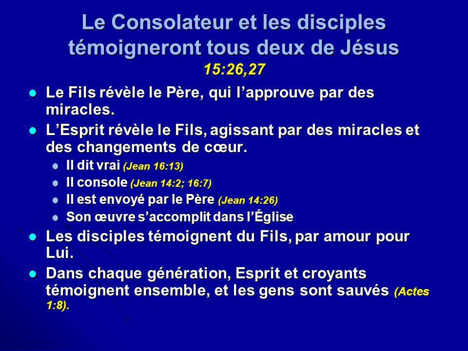 Le Consolateur et les disciples témoigneront tous deux de Jésus 15:26,27