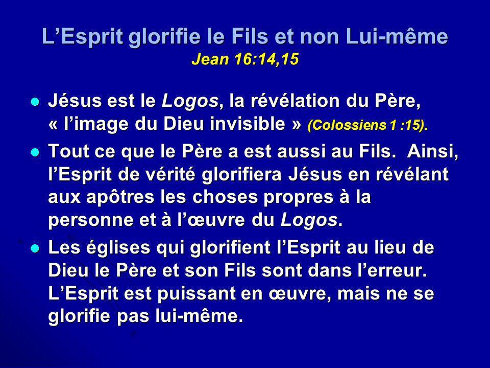 L'Esprit glorifie le Fils et non Lui-même Jean 16:14,15