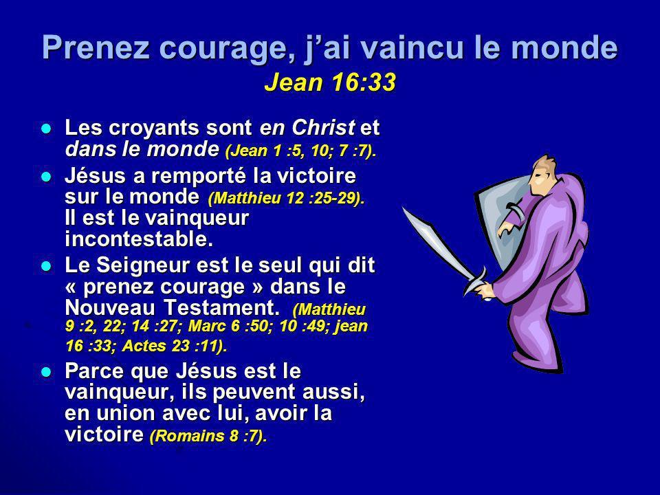 Prenez courage, j'ai vaincu le monde Jean 16:33