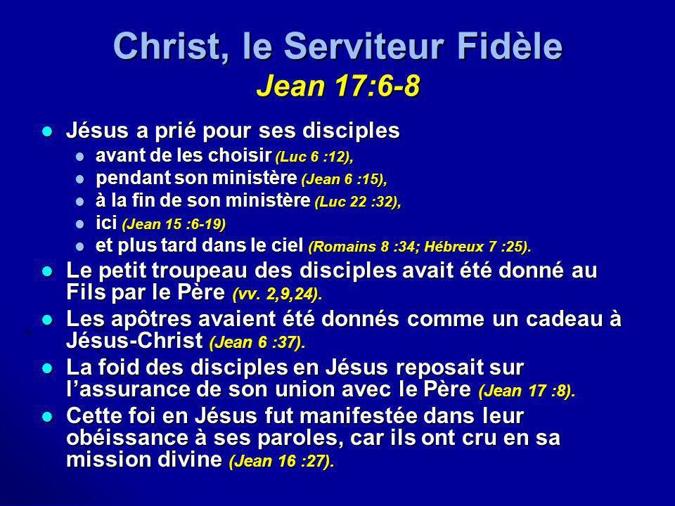 Christ, le Serviteur Fidèle Jean 17:6-8
