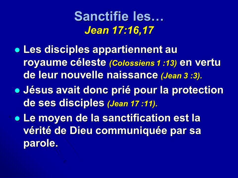 Sanctifie les… Jean 17:16,17Les disciples appartiennent au royaume céleste (Colossiens 1 :13) en vertu de leur nouvelle naissance (Jean 3 :3).