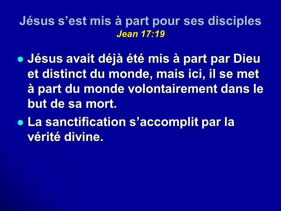 Jésus s'est mis à part pour ses disciples Jean 17:19