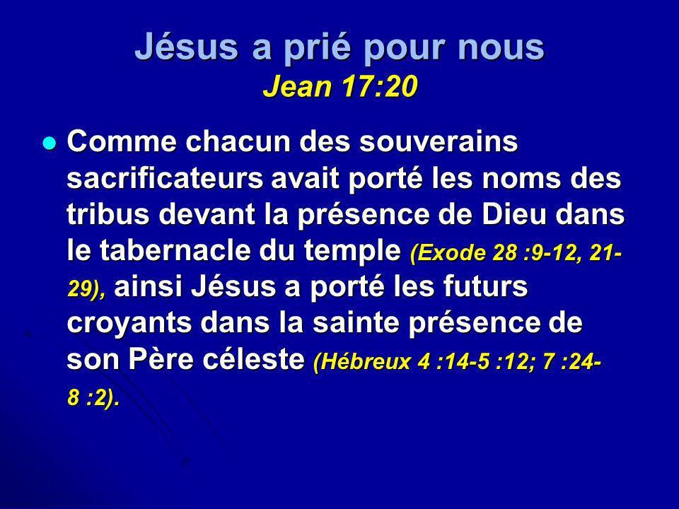 Jésus a prié pour nous Jean 17:20