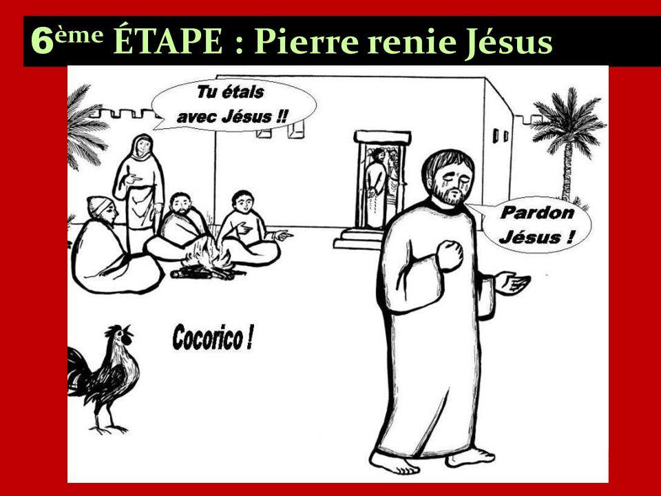6ème ÉTAPE : Pierre renie Jésus