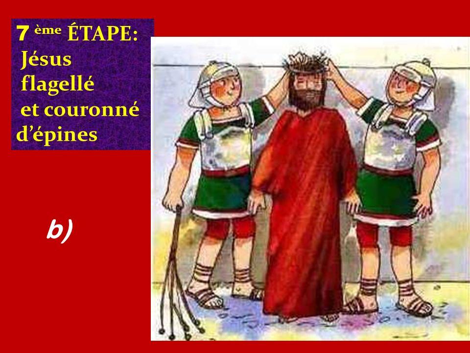 7 ème ÉTAPE: Jésus flagellé et couronné d'épines b) b)