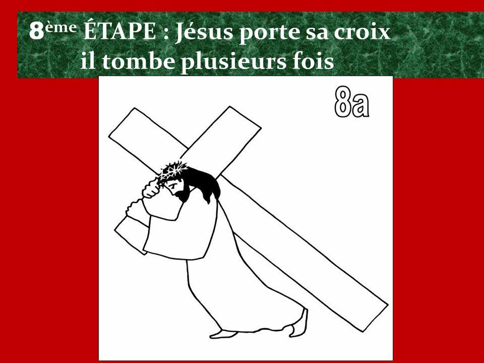 8ème ÉTAPE : Jésus porte sa croix