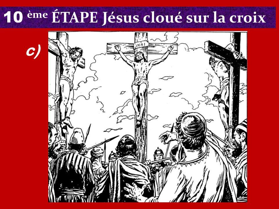 10 ème ÉTAPE Jésus cloué sur la croix