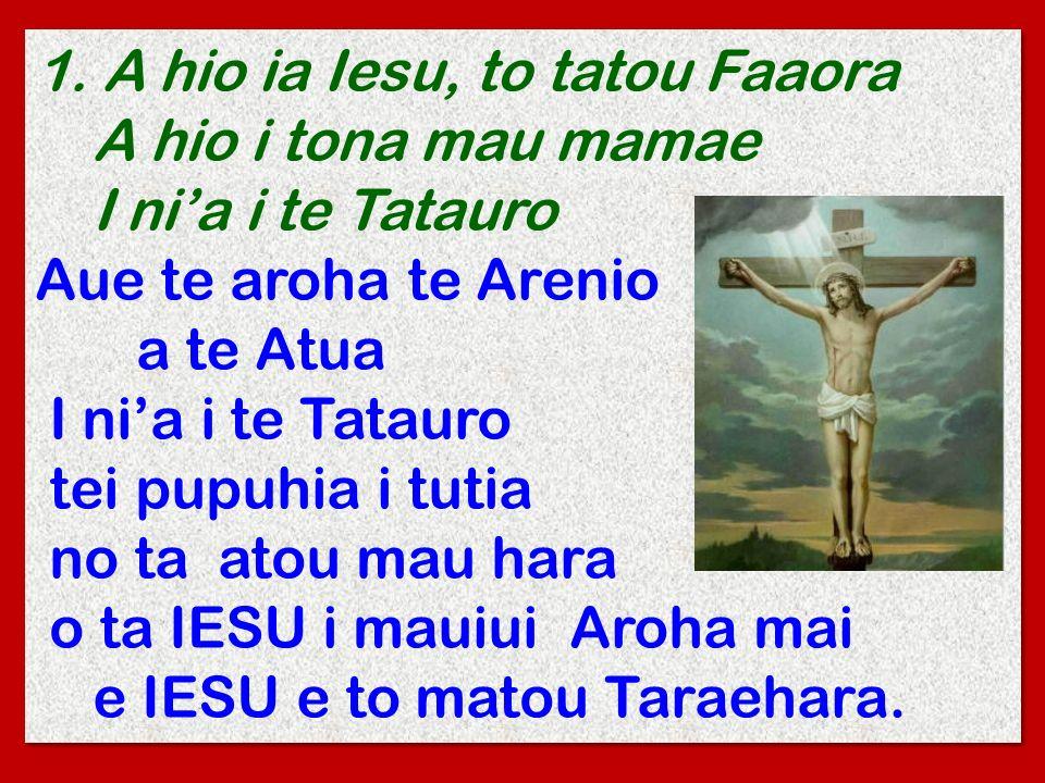 1. A hio ia Iesu, to tatou Faaora