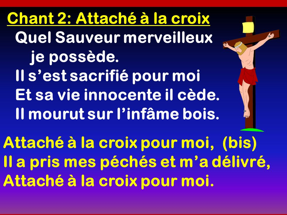 Chant 2: Attaché à la croix