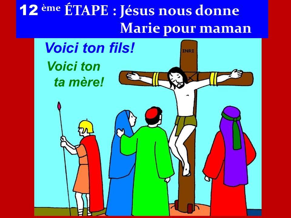 12 ème ÉTAPE : Jésus nous donne Marie pour maman