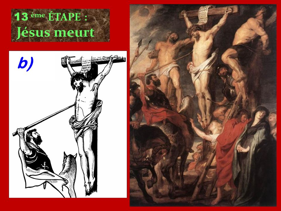 13 ème ÉTAPE : Jésus meurt b)