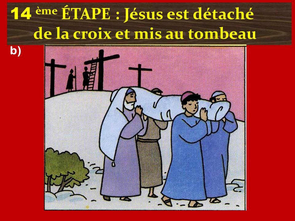 14 ème ÉTAPE : Jésus est détaché de la croix et mis au tombeau