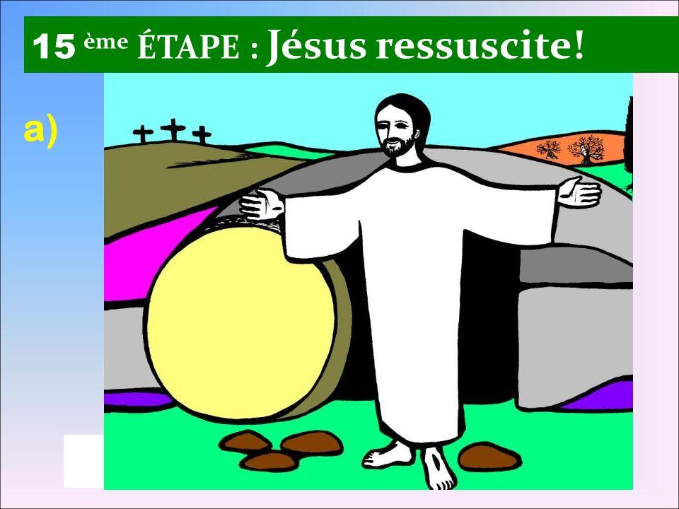 15 ème ÉTAPE : Jésus ressuscite!