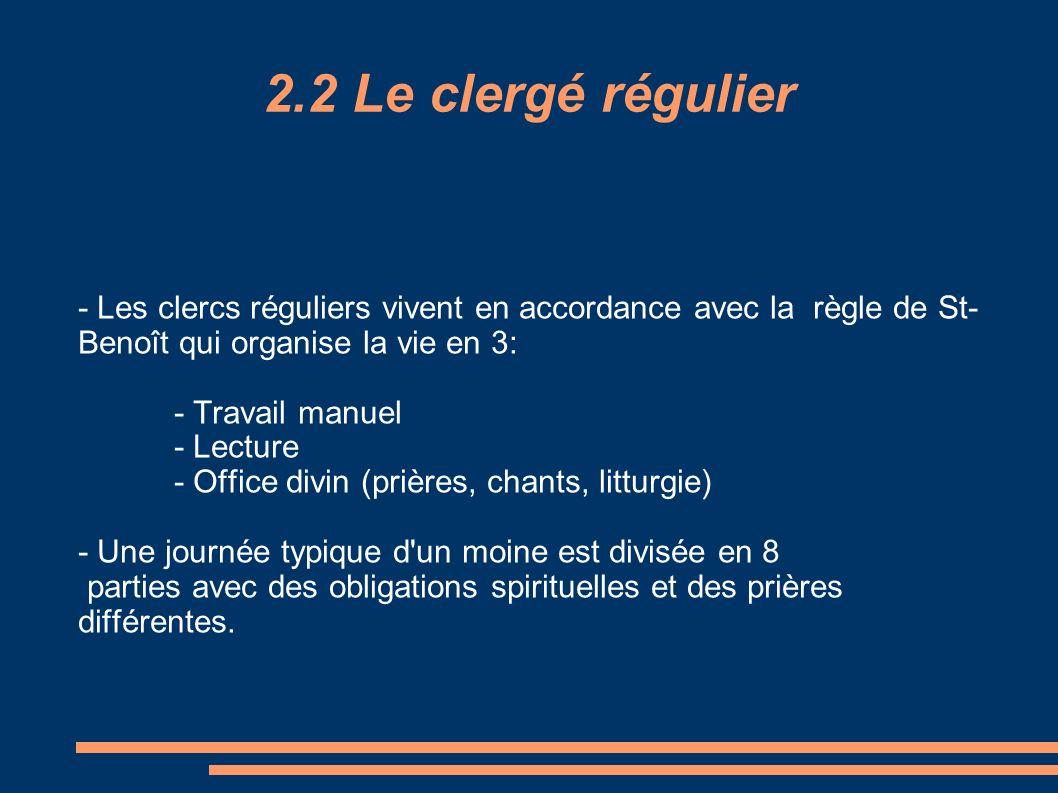 2.2 Le clergé régulier - Les clercs réguliers vivent en accordance avec la règle de St-Benoît qui organise la vie en 3:
