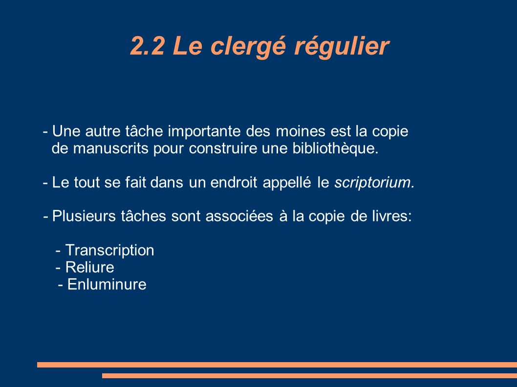 2.2 Le clergé régulier - Une autre tâche importante des moines est la copie. de manuscrits pour construire une bibliothèque.