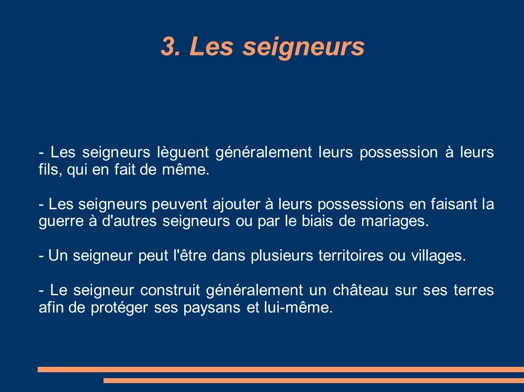 3. Les seigneurs - Les seigneurs lèguent généralement leurs possession à leurs fils, qui en fait de même.