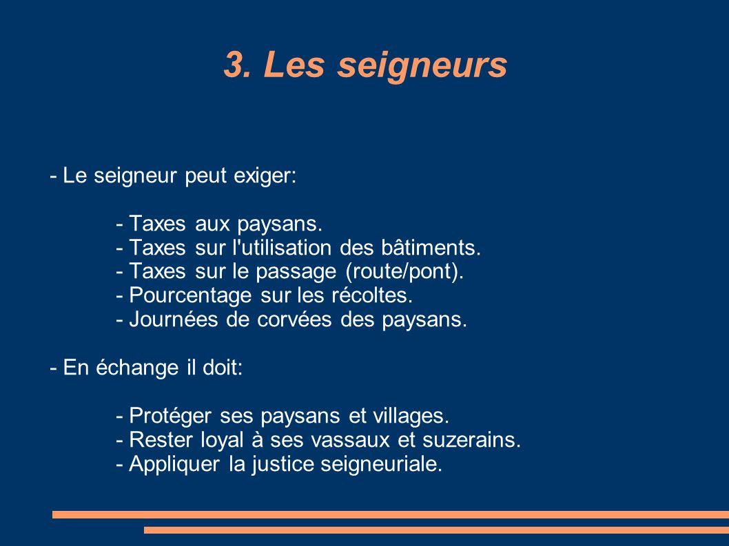 3. Les seigneurs - Le seigneur peut exiger: - Taxes aux paysans.