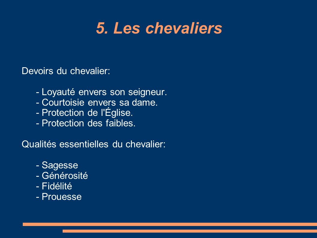 5. Les chevaliers Devoirs du chevalier: - Loyauté envers son seigneur.