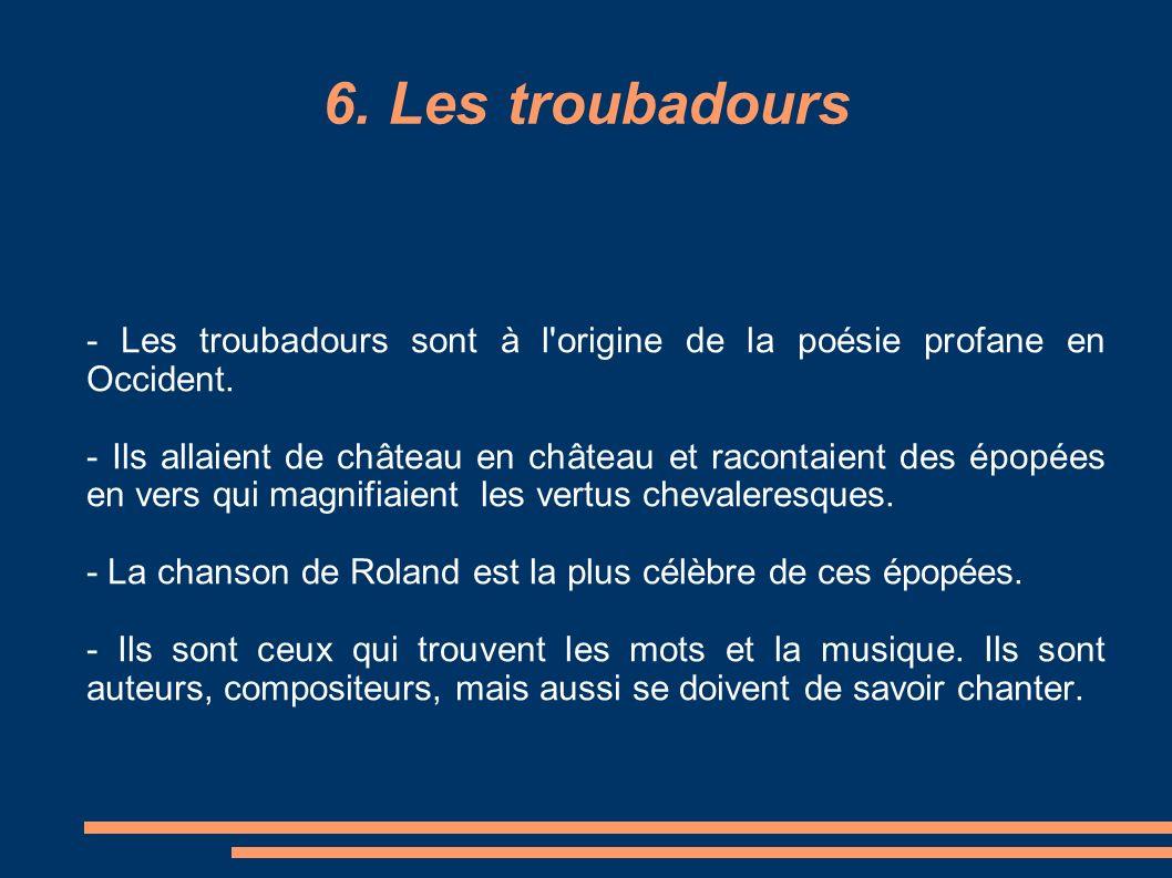 6. Les troubadours - Les troubadours sont à l origine de la poésie profane en Occident.