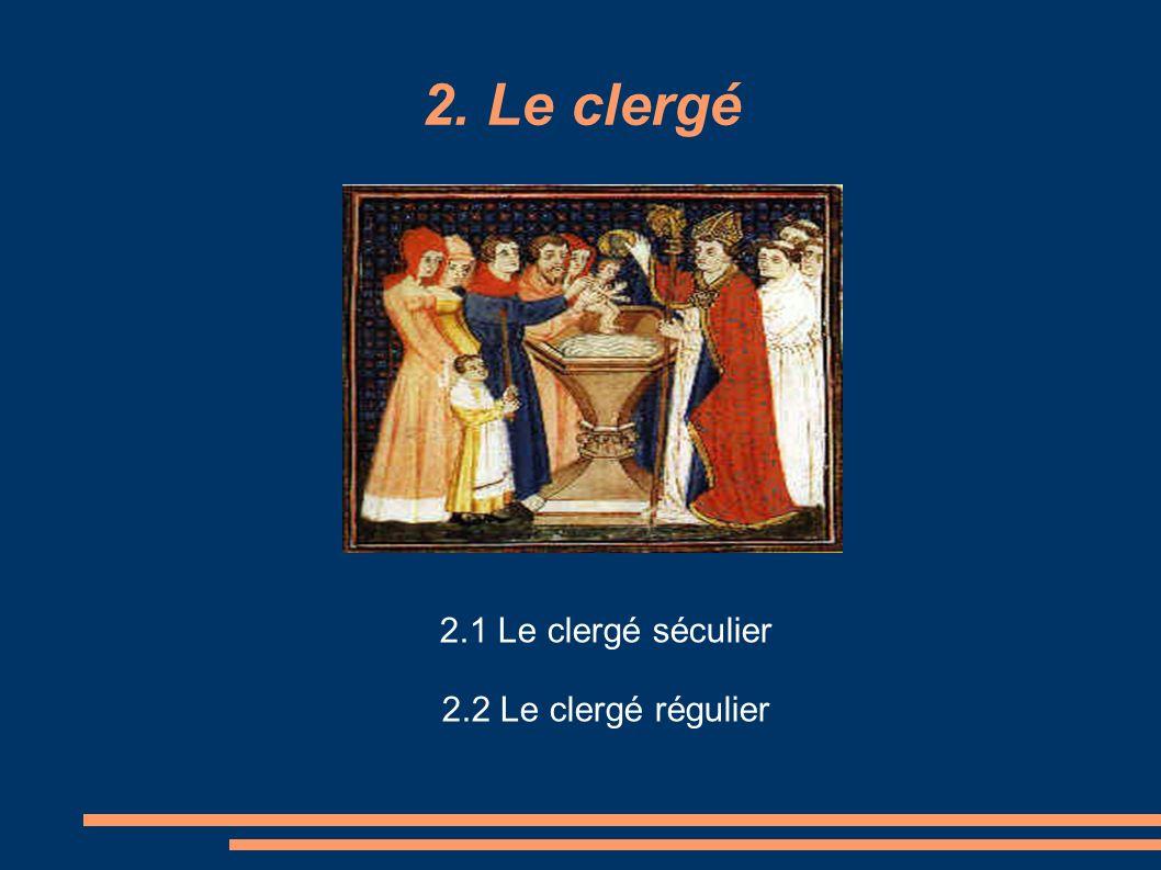 2. Le clergé 2.1 Le clergé séculier 2.2 Le clergé régulier