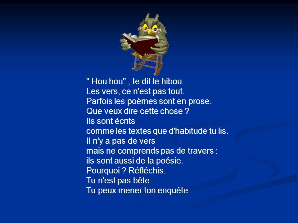 Hou hou , te dit le hibou. Les vers, ce n est pas tout. Parfois les poèmes sont en prose.