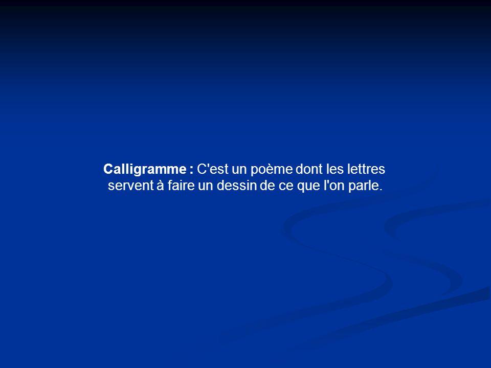 Calligramme : C est un poème dont les lettres