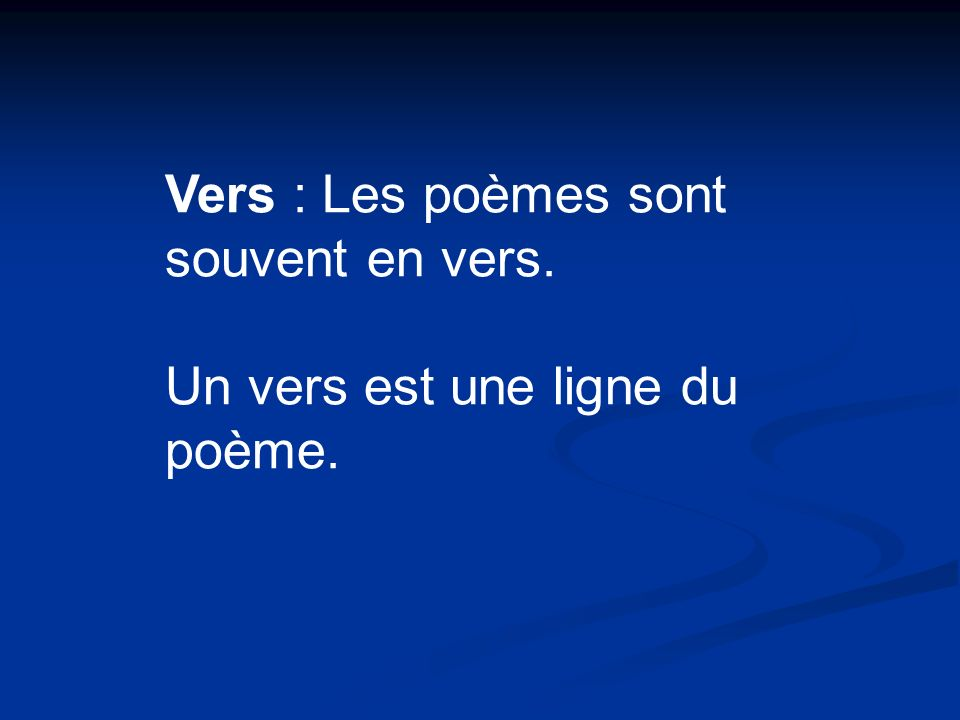 Vers : Les poèmes sont souvent en vers.