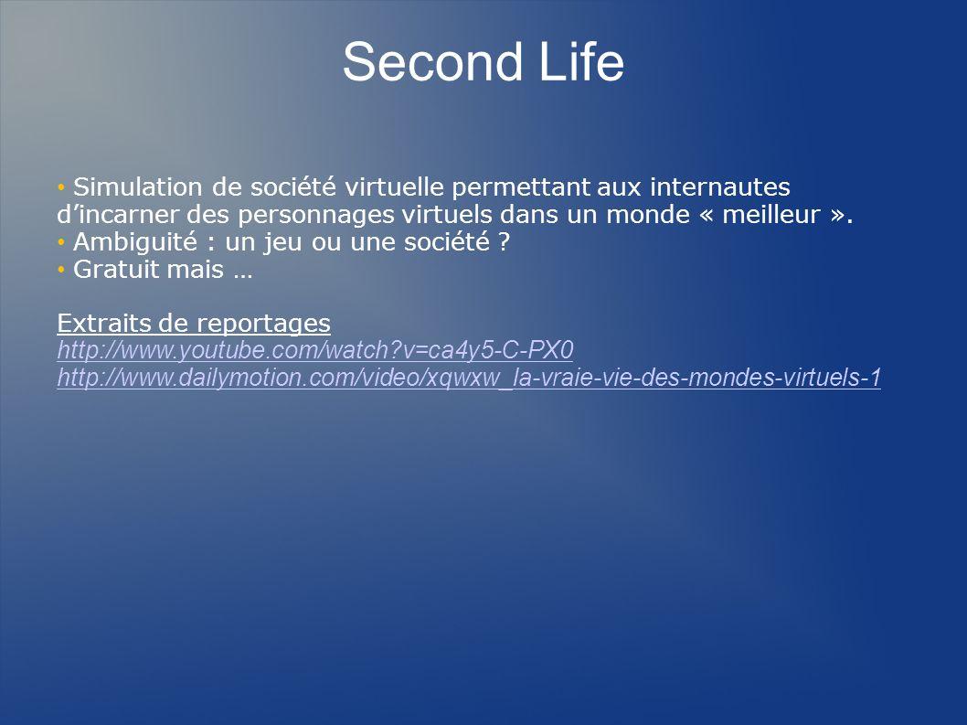 Second LifeSimulation de société virtuelle permettant aux internautes d'incarner des personnages virtuels dans un monde « meilleur ».