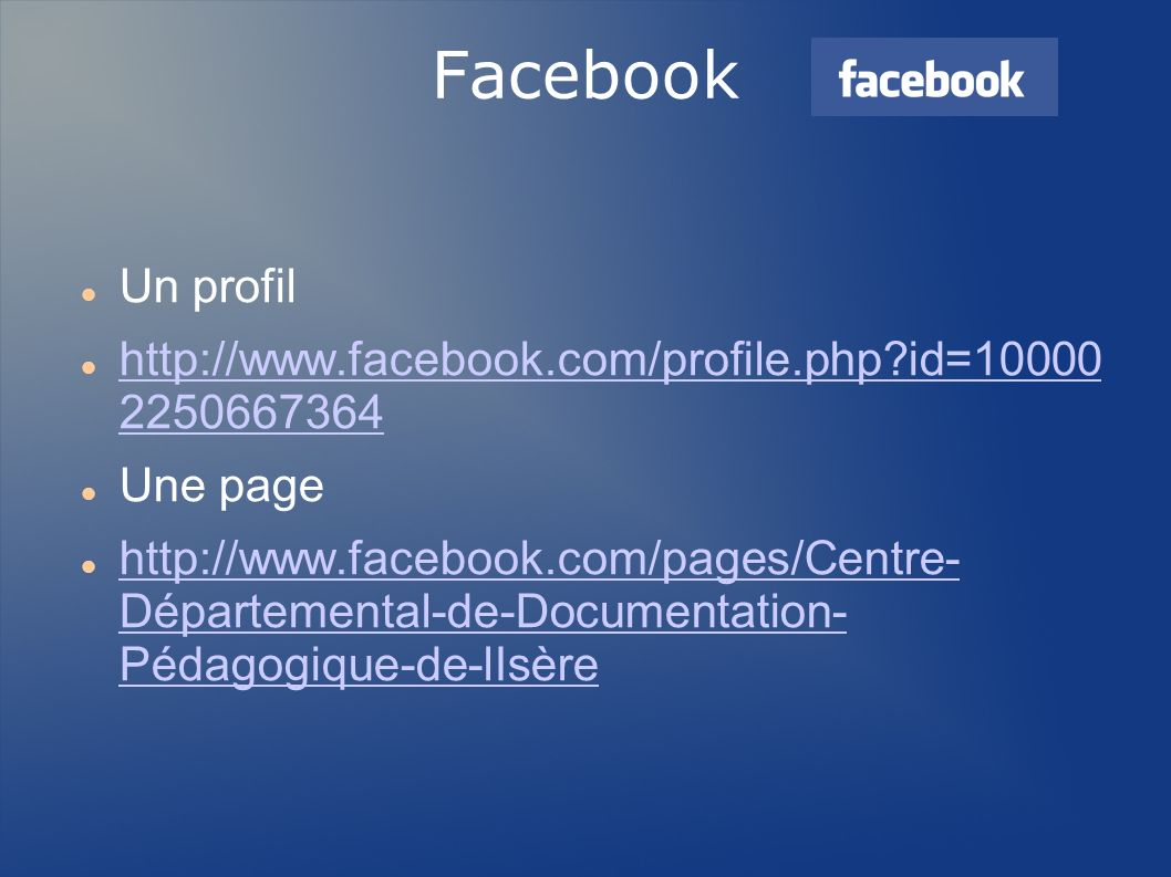Facebook Un profil. http://www.facebook.com/profile.php id=10000 2250667364. Une page.