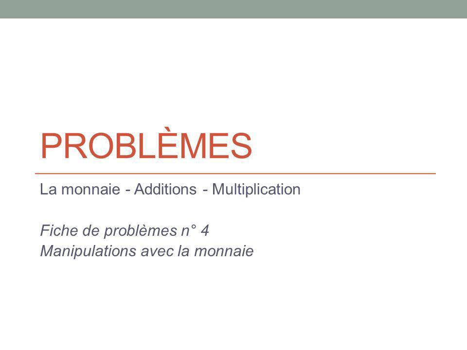 Problèmes La monnaie - Additions - Multiplication