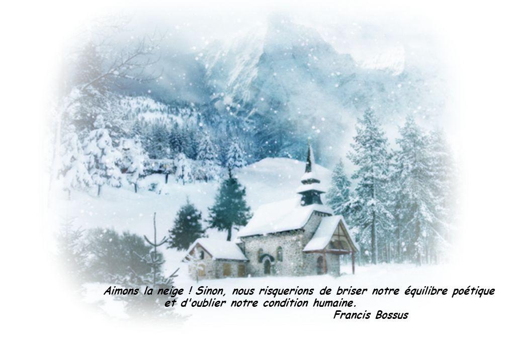Aimons la neige ! Sinon, nous risquerions de briser notre équilibre poétique