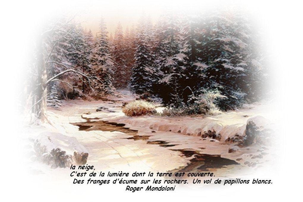 la neige, C est de la lumière dont la terre est couverte. Des franges d écume sur les rochers. Un vol de papillons blancs.