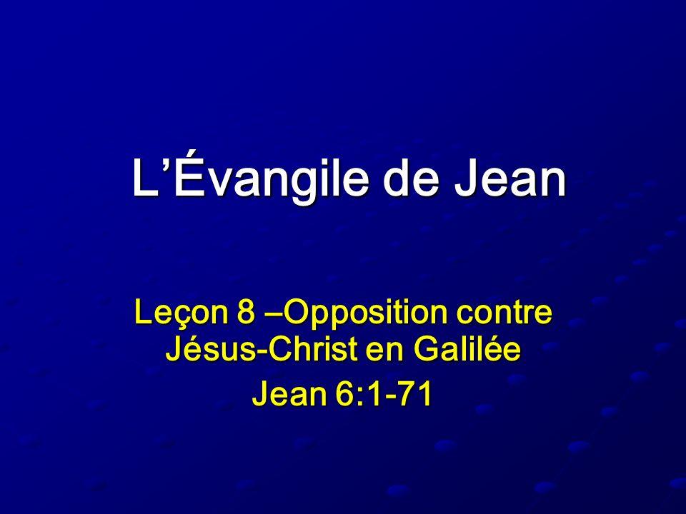 Leçon 8 –Opposition contre Jésus-Christ en Galilée Jean 6:1-71