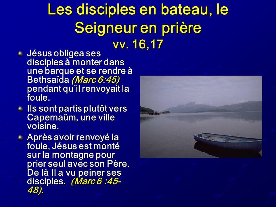 Les disciples en bateau, le Seigneur en prière vv. 16,17