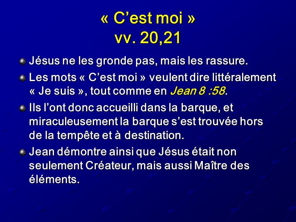 « C'est moi » vv. 20,21 Jésus ne les gronde pas, mais les rassure.