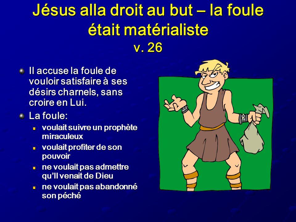 Jésus alla droit au but – la foule était matérialiste v. 26