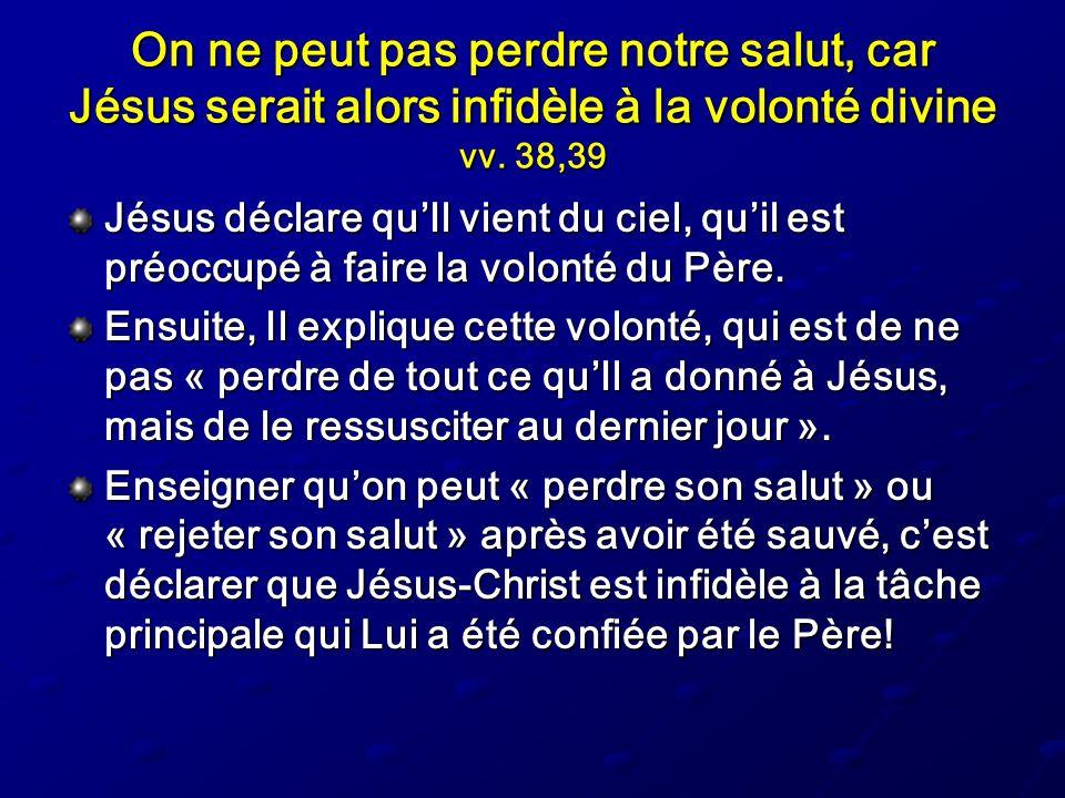 On ne peut pas perdre notre salut, car Jésus serait alors infidèle à la volonté divine vv. 38,39