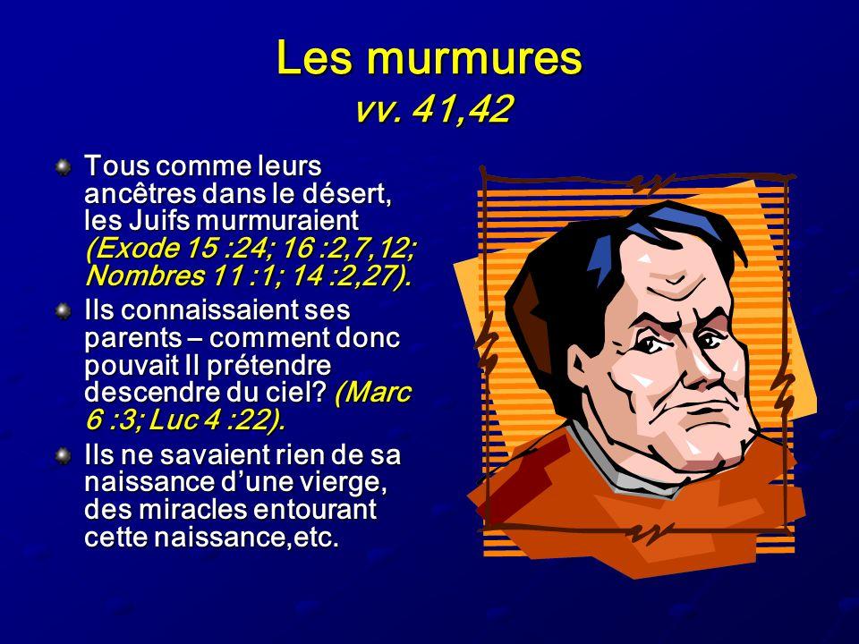 Les murmures vv. 41,42 Tous comme leurs ancêtres dans le désert, les Juifs murmuraient (Exode 15 :24; 16 :2,7,12; Nombres 11 :1; 14 :2,27).