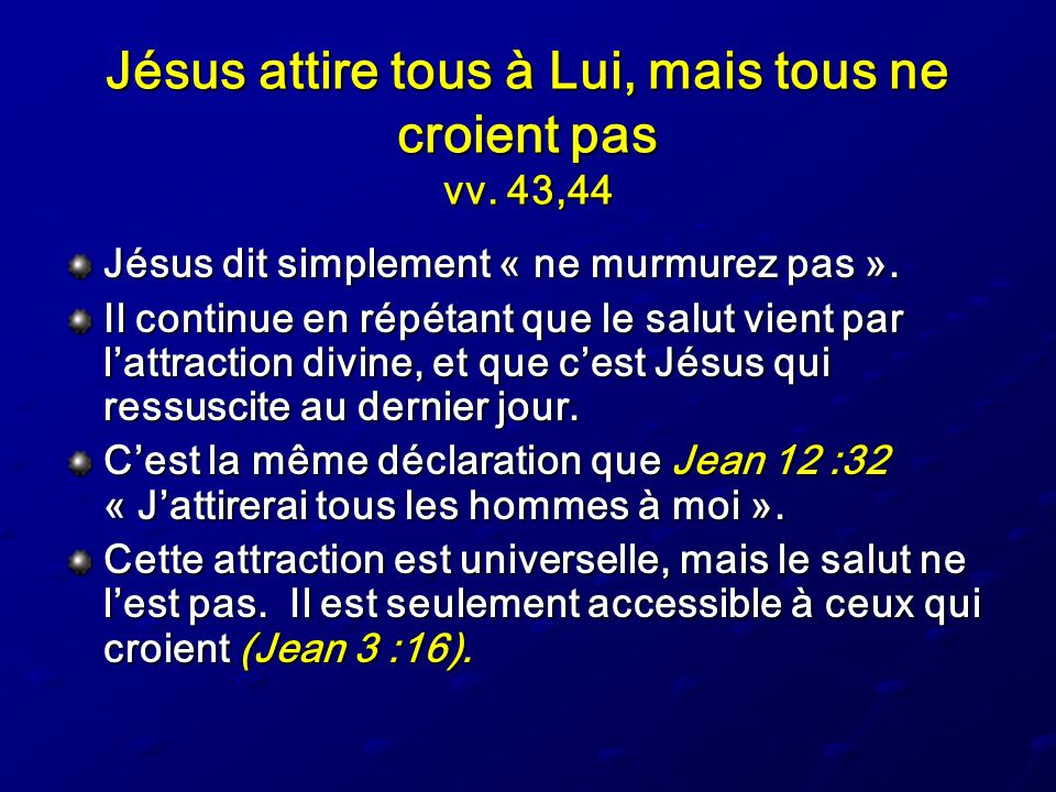 Jésus attire tous à Lui, mais tous ne croient pas vv. 43,44