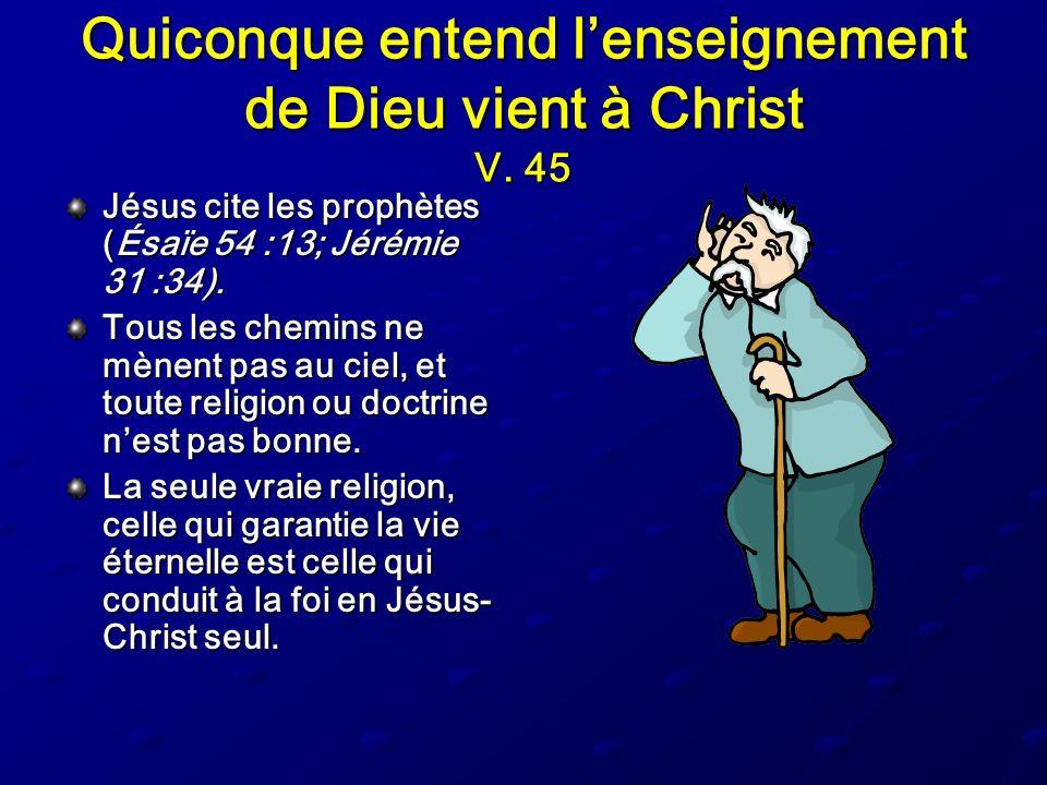 Quiconque entend l'enseignement de Dieu vient à Christ V. 45