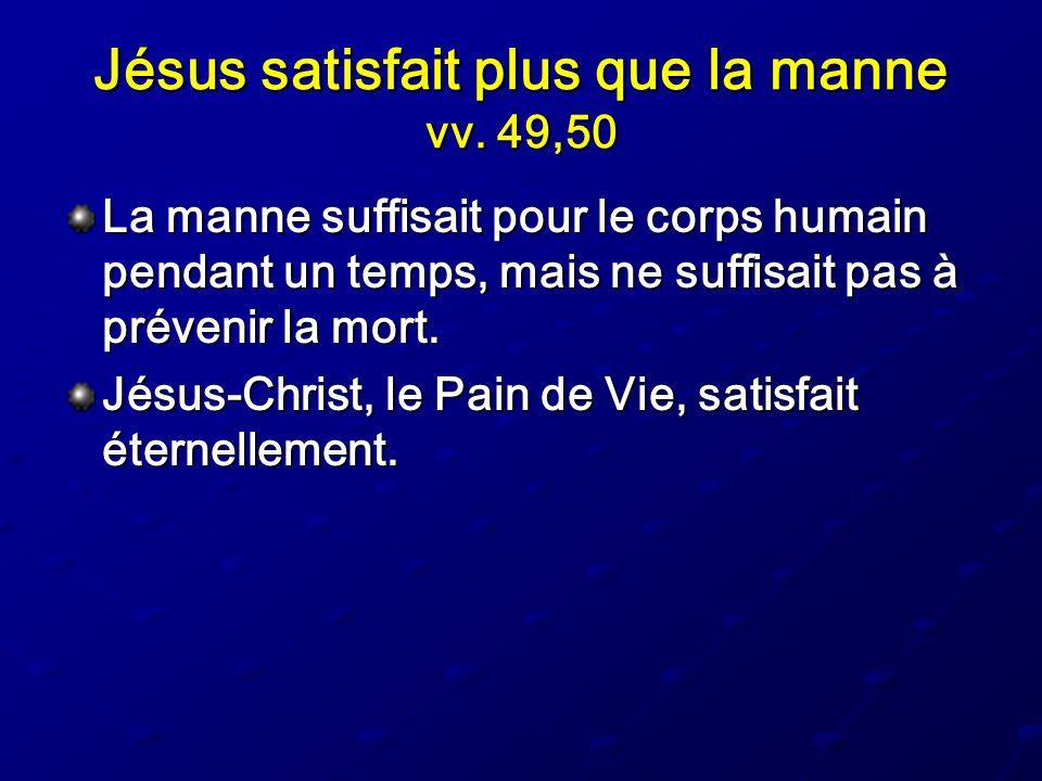 Jésus satisfait plus que la manne vv. 49,50