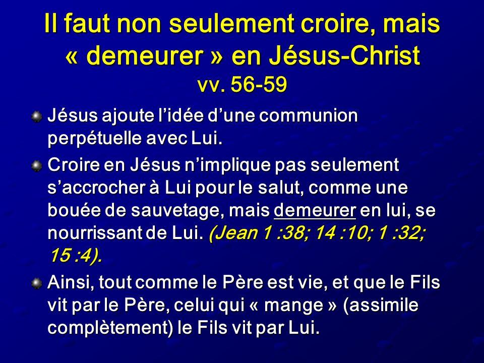 Il faut non seulement croire, mais « demeurer » en Jésus-Christ vv