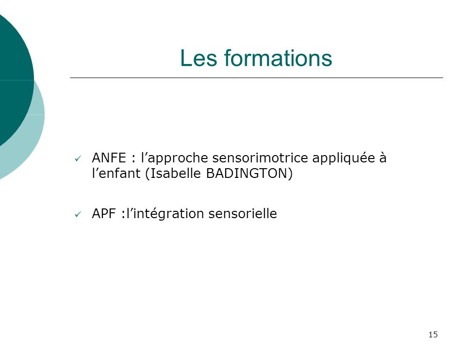 Les formations ANFE : l'approche sensorimotrice appliquée à l'enfant (Isabelle BADINGTON) APF :l'intégration sensorielle.