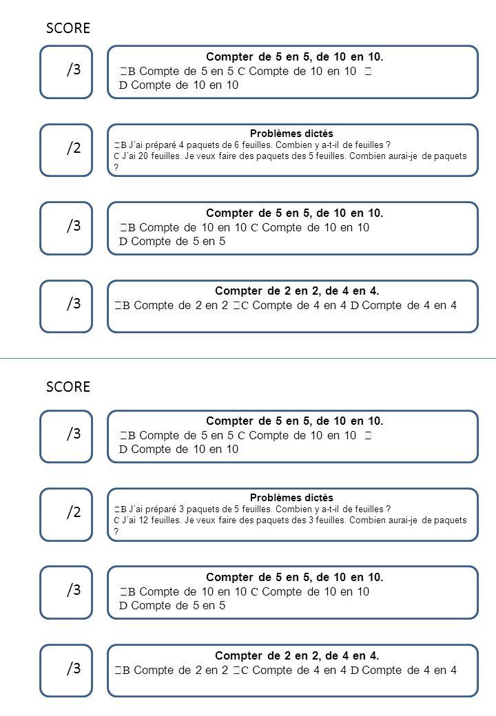 SCORE /3 /2 /3 /3 SCORE /3 /2 /3 /3 Compter de 5 en 5, de 10 en 10.