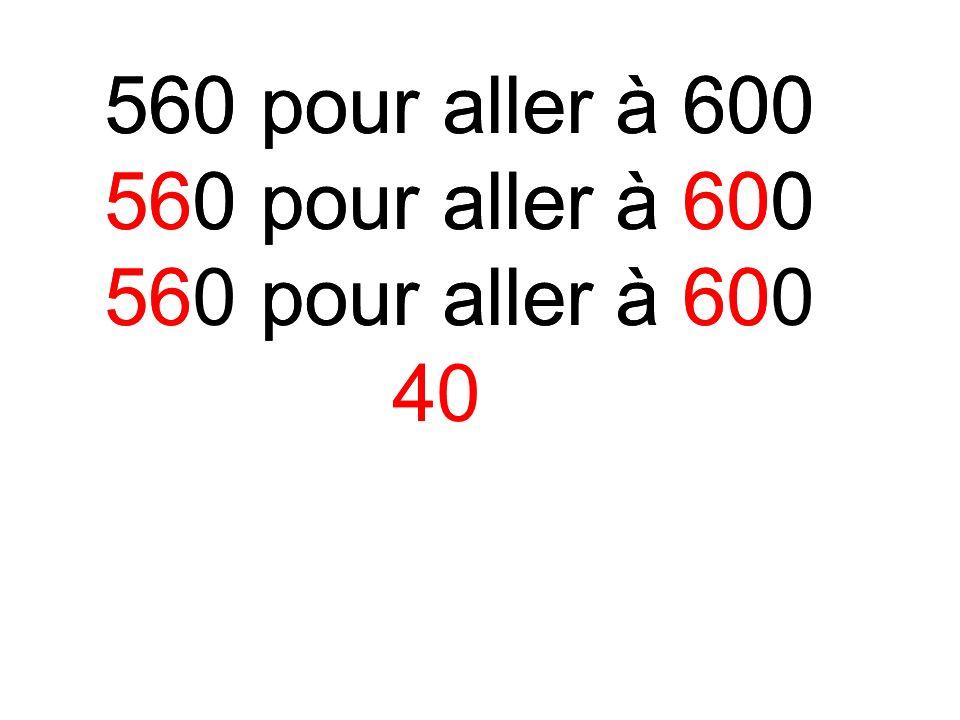 560 pour aller à 600 40 560 pour aller à 600 4