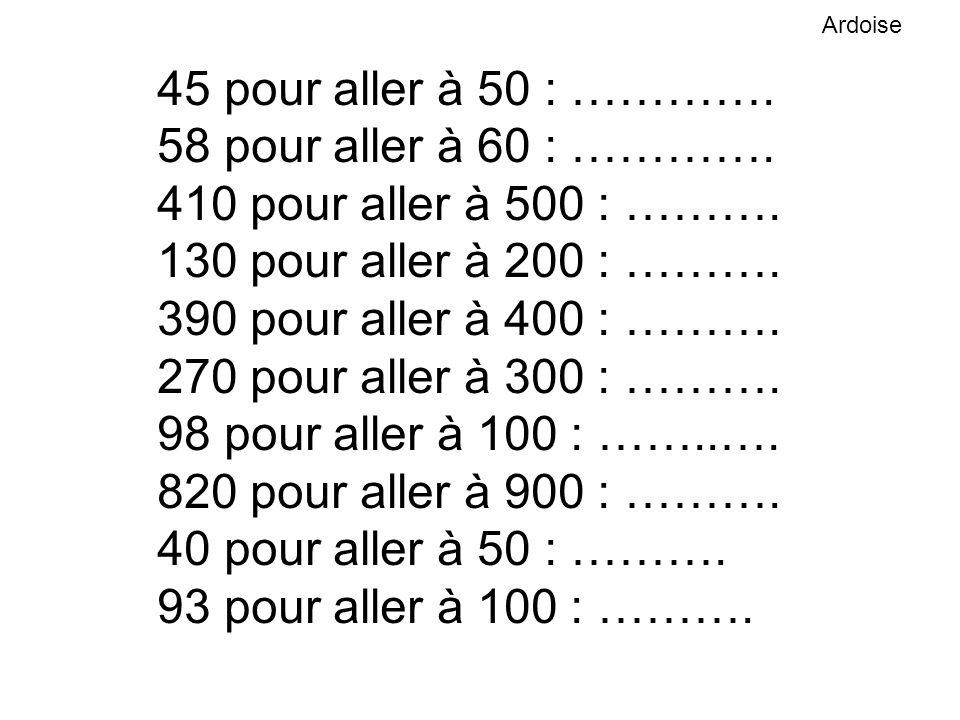 45 pour aller à 50 : …………. 58 pour aller à 60 : ………….